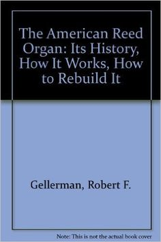 The American Reed Organ: Its History, How It Works, How to Rebuild It https://www.amazon.com/dp/0911572538?m=A1WRMR2UE5PIS8&ref_=v_sp_detail_page