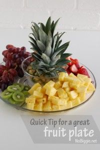 Quick tip for a great fruit plate
