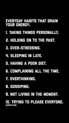 Everyday Habits That Drain Your Energy. Taking things personally Overthinking Living in the past Complaining Over-Stressing Trying to please everyone Not living in the moment Daily Motivational Quotes - Life Coach Wisdom Quotes, Quotes To Live By, Me Quotes, Motivational Quotes, Inspirational Quotes, Sister Quotes, Daughter Quotes, Mother Quotes, Family Quotes
