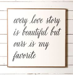 """This sweet sign makes the perfect crowning touch to a master bedroom and features the phrase, """"Every love story is beautiful but ours is my favorite."""" Would also look equally as wonderful as the cente Bedroom Signs, Diy Bedroom Decor, Bedroom Ideas, Bedroom Inspiration, Home Decor Signs, Diy Home Decor, Beautiful Bedrooms, Romantic Bedrooms, Wall Signs"""