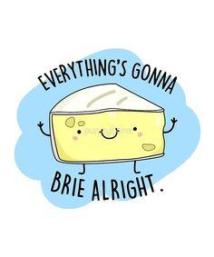 'Brie Alright Cheese Food Pun' by punnybone - Clou,clouer Funny Food Puns, Punny Puns, Cute Puns, Puns Jokes, Food Humor, Jokes Kids, Memes, Cheese Puns, Cheese Food