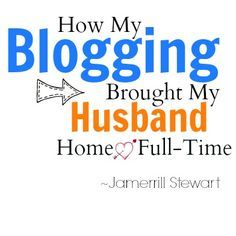 How My Blogging Brought My Husband Home Full-time