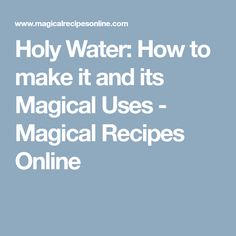 Holy Water: How to make it and its Magical Uses - Magical Recipes Online