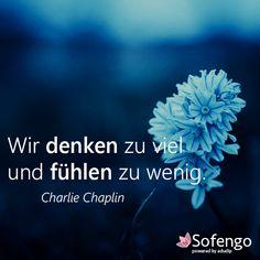 Wir denken zu viel und fühlen zu wenig. Charlie Chaplin #Zitat #Gefühle