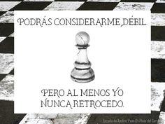 Podrás considerarme débil. Pero al menos yo nunca retrocedo. Frases de Ajedrez por Escuela de Ajedrez Peón 64 Playa del Carmen.