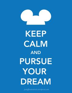 Keep calm and pursue your Disney dream :) Walt Disney, Disney Love, Disney Magic, Disney Style, Disney Cruise, Disney Family, Keep Calm Quotes, Quotes To Live By, Me Quotes