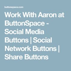 Work With Aaron at ButtonSpace - Social Media Buttons | Social Network Buttons | Share Buttons