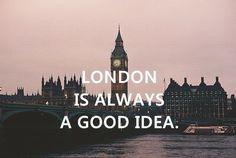 London is always a good idea.