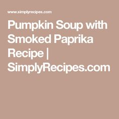 Pumpkin Soup with Smoked Paprika Recipe | SimplyRecipes.com