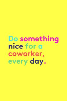 """10 Genius Tricks To Make Your Workday Awesome #refinery29  http://www.refinery29.com/how-to-be-happy-at-work#slide5  According to Kogan, """"science shows that when you do kind things for others, you may be the one getting the greatest positive mood boost. Grab a colleague's favorite snack and leave it on their desk as a surprise. Invite someone out for a coffee break and treat them. Pay a genuine compliment (doesn't matter if [it's] something as small as 'I love your outfit today'). Or, leave…"""