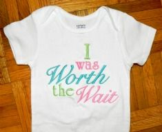I was worth the wait baby shirt