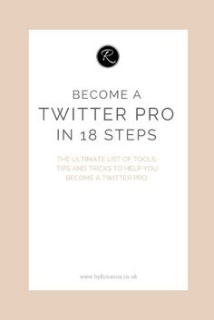 Become a Twitter Pro in 18 Steps!  http://byRosanna.co.uk #business #blogging #marketing