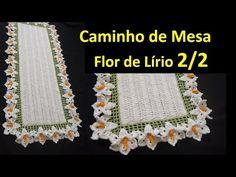 Caminho de Mesa Flor de Lírio em Crochê 2/2 por Wilma Crochê - YouTube