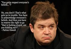 """Patton Oswalt Religion Meme: """"You gotta respect everyone's beliefs…? That's what gets us in trouble. You have to acknowledge everyone's beliefs. And reserve the right to go """"That is. Atheist Quotes, Quotable Quotes, Me Quotes, Famous Quotes, Anti Religion, Youre My Person, Thought Provoking, Quotations, Faith"""