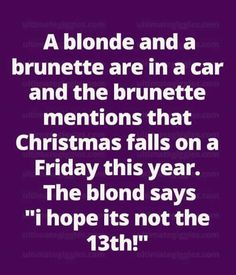 The stereotype that all blondes are dumb and thoughtless. Picture depicts how the blonde forgets that Christmas falls on the 25th of December every year, but it is taken as if she is stupid.