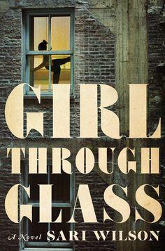 Girl Through Glass by Sari Wilson // January 2016 from @harperbooks