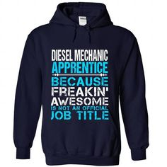 DIESEL MECHANIC APPRENTICE Because FREAKING Awesome Is Not An Official Job Title T-Shirts, Hoodies, Sweatshirts, Tee Shirts (35.99$ ==> Shopping Now!)
