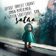 Jotkut ihmiset luovat oman myrskynsä, ja sitten suuttuvat, kun sataa. ☔️ Positive Mind, Positive Vibes, Cool Words, Wise Words, Finnish Words, Life Thoughts, Note To Self, Feel Good, Motivational Quotes
