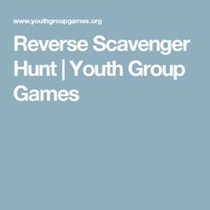 Reverse Scavenger Hunt   Youth Group Games