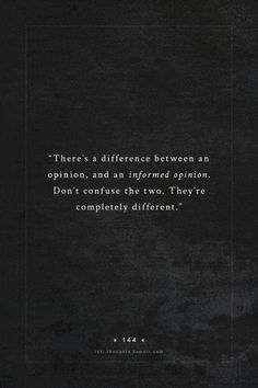 INTJ Thoughts Tumblr 144 - There's a difference between an opinion, and an informed opinion. Don't confuse the two. They're completely different. - submission by - officialjasminec
