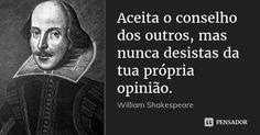 Aceita o conselho dos outros, mas nunca desistas da tua própria opinião. (...) https://www.pensador.com/frase/ODQ1MA/