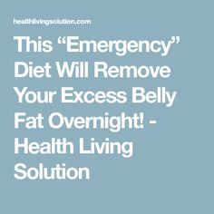 """This """"Emergency"""" Diet Will Remove Your Excess Belly Fat Overnight! - Health Living Solution"""