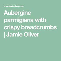 Aubergine parmigiana with crispy breadcrumbs | Jamie Oliver
