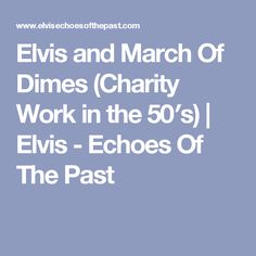 Elvis and March Of Dimes (Charity Work in the 50′s) | Elvis - Echoes Of The Past