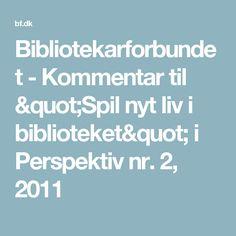"""Bibliotekarforbundet - Kommentar til """"Spil nyt liv i biblioteket"""" i Perspektiv nr. 2, 2011"""