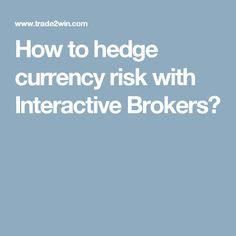 How to hedge currency risk with Interactive Brokers?