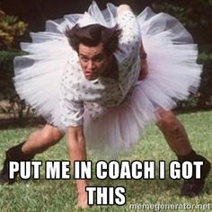 Put me in coach I got this - Ace Ventura Defense   Meme Generator