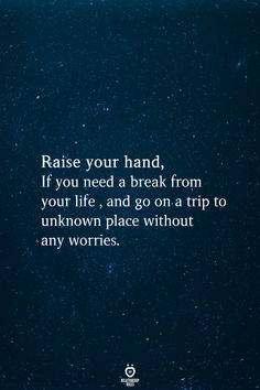 Raise your hand, If you need a break from your life, and go on a trip to unknown place without any worries. Raise your hand, If you need a break from your life, and go on a trip to unknown place without any worries. Mood Quotes, True Quotes, Positive Quotes, Motivational Quotes, Inspirational Quotes, Qoutes, Deep Quotes, Film Quotes, Morning Quotes