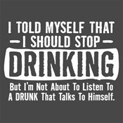 I told myself that I should stop drinking but I'm not about to listen to a - Funny Shirts Humor - Ideas of Funny Shirts Humor - I told myself that I should stop drinking but I'm not about to listen to a drunk who talks to himself. Bar Quotes, Sign Quotes, Funny Quotes, Funny Drinking Quotes, Drunk Quotes, Hilarious Sayings, Sign Sayings, Hilarious Animals, Stop Drinking