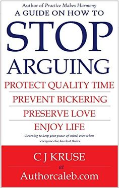 STOP ARGUING: HOW TO STOP ARGUING: PROTECT QUALITY TIME, PREVENT BICKERING, PRESERVE LOVE, ENJOY LIFE.  DEALING WITH DIFFICULT TALKS AND SITUATIONS THAT ARE COMMON IN RELATIONSHIPS. by [Kruse, CJ]