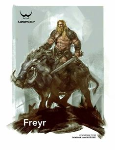The Norse god Freyr. Son of Njörðr and twin of the goddess Freyja. Freyr is associated with virility, prosperity, fair weather, and as a phallic fertility god. Pictured here riding his boar Gullinbursti.