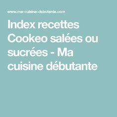 Index recettes Cookeo salées ou sucrées - Ma cuisine débutante