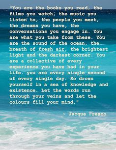 """You are the books you read..."" ~ Jacque Fresco"