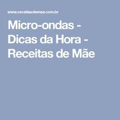 Micro-ondas - Dicas da Hora - Receitas de Mãe