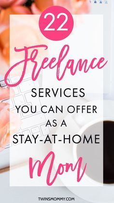 22 Freelance Services You Can Offer As a Stay-At-Home Mom  Are you a SAHM or want to stay at home. Here are 22 different business ideas you can start at home with a laptop.