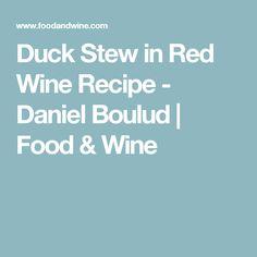 Duck Stew in Red Wine Recipe - Daniel Boulud | Food & Wine