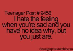 I know!! When I feel like crying but I have literally NO idea why! 8c