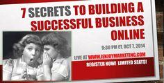 7 Secrets To Building A Successful Business Online - LIVE 10.7.14