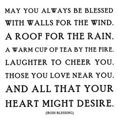 Irish blessing. May you always be blessed indeed.