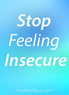 """""""How do you stop feeling insecure and start feeling confident? Discover simple tools to stop feeling insecure and build self-esteem.."""" www.HealthyPlace.com"""