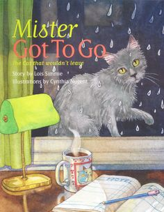 """Mister Got To Go: The Cat that Wouldn't Leave"" by Lois Simmie, illustrated by Cynthia Nugent."