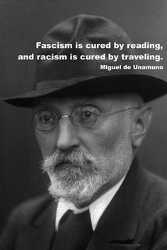 Fascism Is Cured by Reading and Racism Is Cured by Traveling Miguel De Unamuno Please Share This Is the Truth Wise Quotes, Quotable Quotes, Famous Quotes, Great Quotes, Quotes To Live By, Motivational Quotes, Inspirational Quotes, Viktor Frankl, Philosophy Quotes