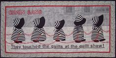 chain gang...they touched the quilts at the quilt show