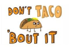 Dont taco bout it Tumblr Png, Tumblr Quotes, Sass Quotes, Tumblr Backgrounds, Tumblr Wallpaper, Wallpaper For Your Phone, New Wallpaper, Tumblr Transparents, Whatever Forever