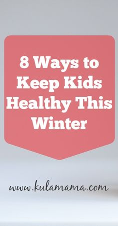 Worried about the respiratory virus going around this fall?  Don't be!  Learn 8 Ways to Keep Kids Healthy This Winter with tangible steps you can take NOW by www.kulamama.com
