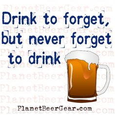 Drink to forget, but never forget to drink #Beer